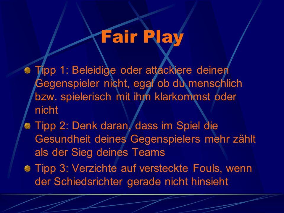 Fair Play Tipp 1: Beleidige oder attackiere deinen Gegenspieler nicht, egal ob du menschlich bzw. spielerisch mit ihm klarkommst oder nicht.