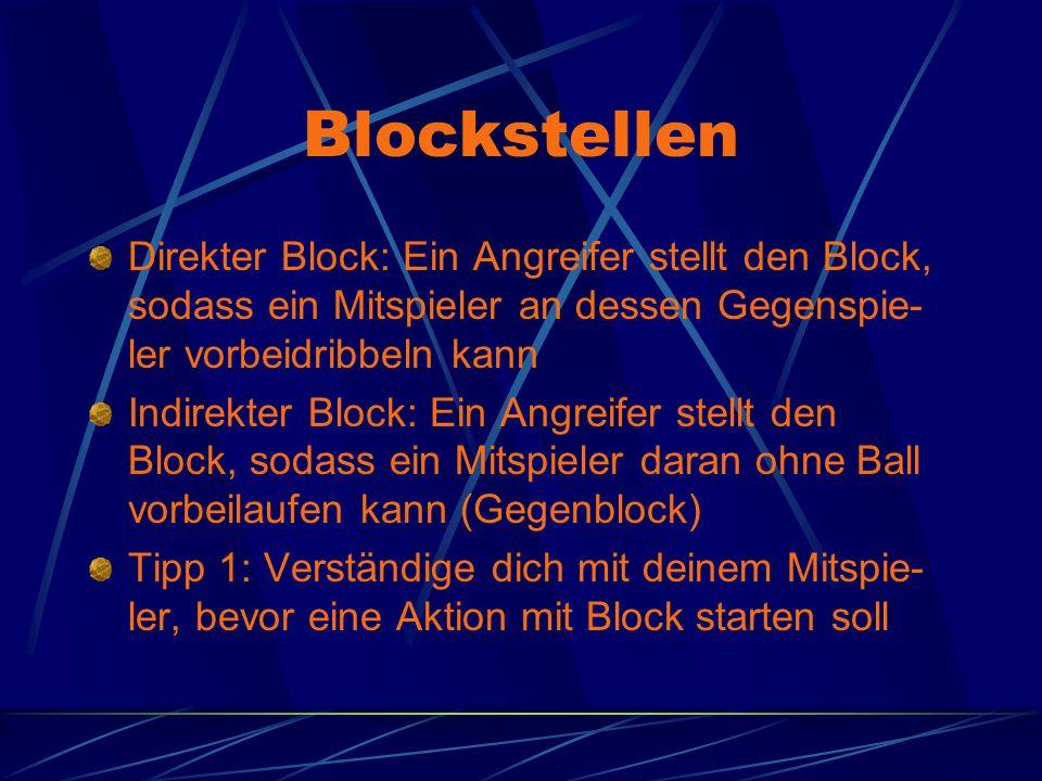 Blockstellen Direkter Block: Ein Angreifer stellt den Block, sodass ein Mitspieler an dessen Gegenspie-ler vorbeidribbeln kann.