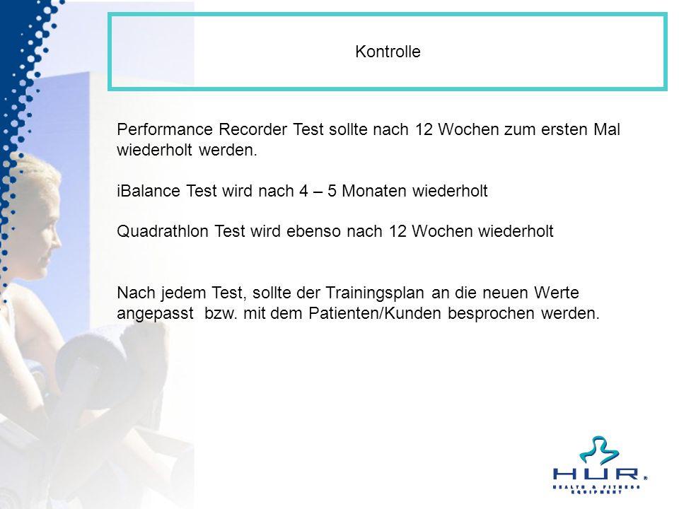 Kontrolle Performance Recorder Test sollte nach 12 Wochen zum ersten Mal wiederholt werden. iBalance Test wird nach 4 – 5 Monaten wiederholt.
