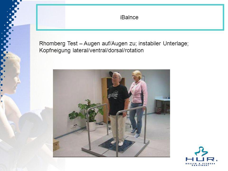 iBalnce Rhomberg Test – Augen auf/Augen zu; instabiler Unterlage; Kopfneigung lateral/ventral/dorsal/rotation.