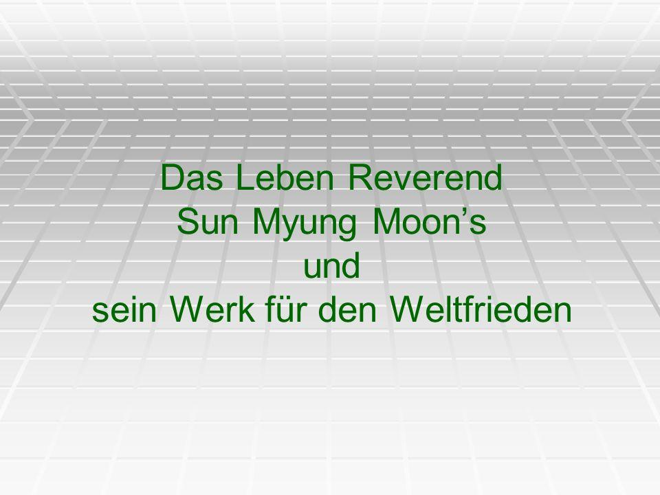 Das Leben Reverend Sun Myung Moon's und sein Werk für den Weltfrieden