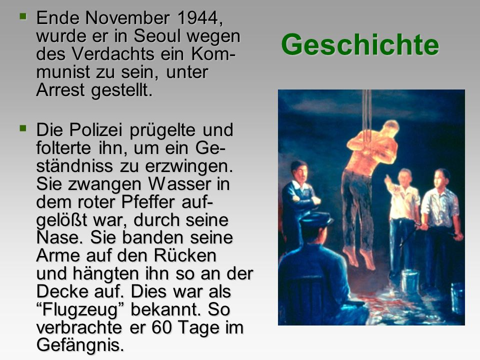 Ende November 1944, wurde er in Seoul wegen des Verdachts ein Kom-munist zu sein, unter Arrest gestellt.