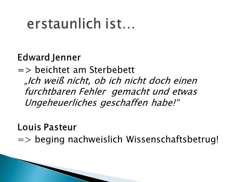 erstaunlich ist… Edward Jenner