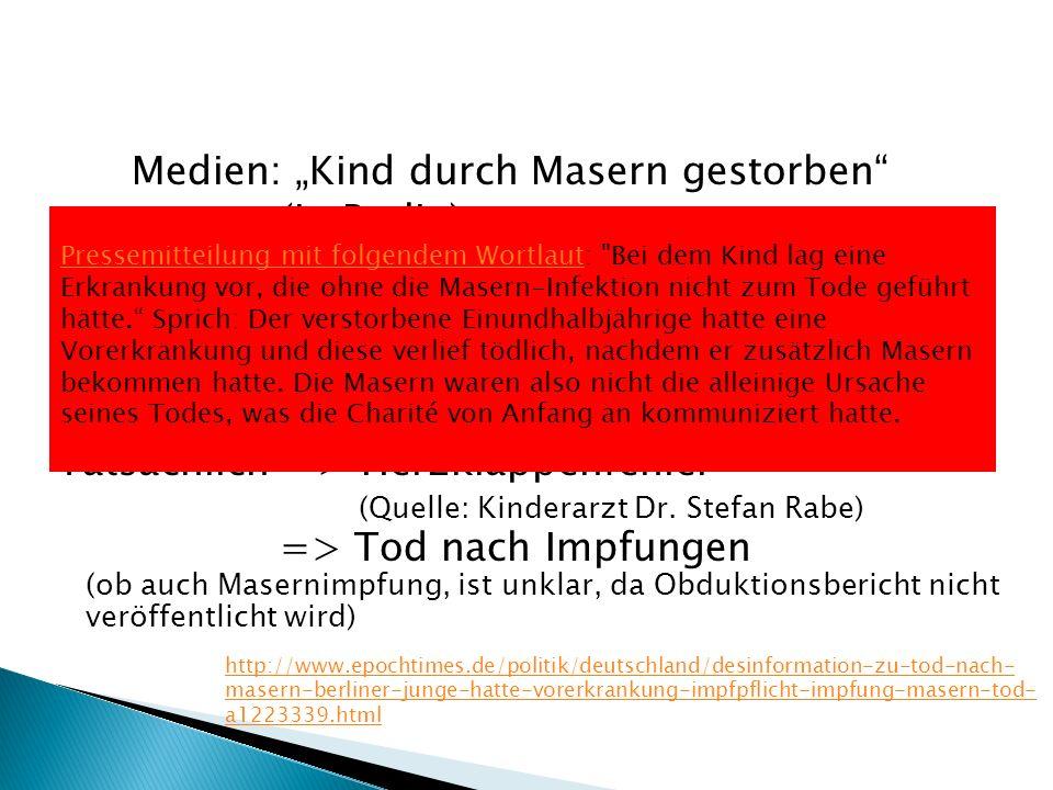 """Medien: """"Kind durch Masern gestorben (in Berlin) Bericht der Mutter: Tatsächlich => Herzklappenfehler (Quelle: Kinderarzt Dr. Stefan Rabe) => Tod nach Impfungen (ob auch Masernimpfung, ist unklar, da Obduktionsbericht nicht veröffentlicht wird)"""