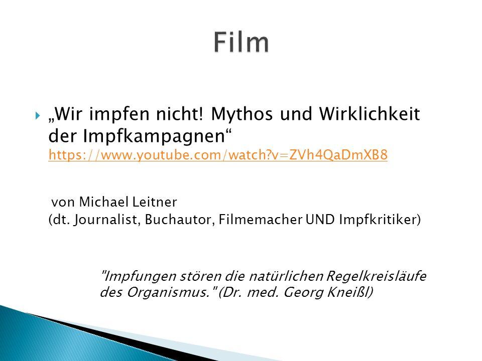 """Film """"Wir impfen nicht! Mythos und Wirklichkeit der Impfkampagnen https://www.youtube.com/watch v=ZVh4QaDmXB8."""