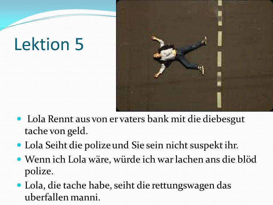 Lektion 5 Lola Rennt aus von er vaters bank mit die diebesgut tache von geld. Lola Seiht die polize und Sie sein nicht suspekt ihr.
