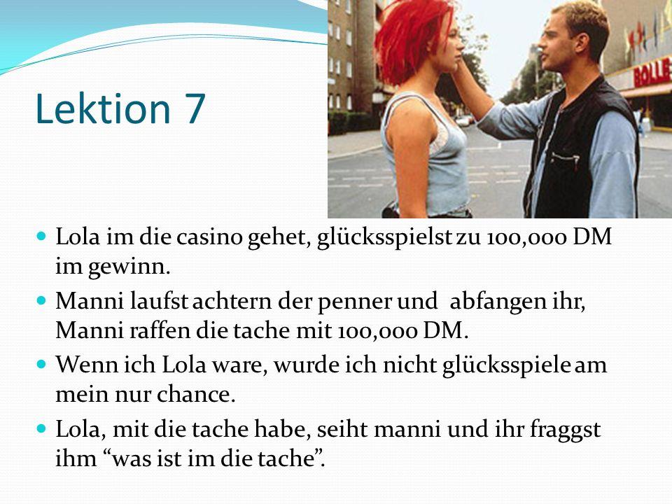 Lektion 7 Lola im die casino gehet, glücksspielst zu 100,000 DM im gewinn.