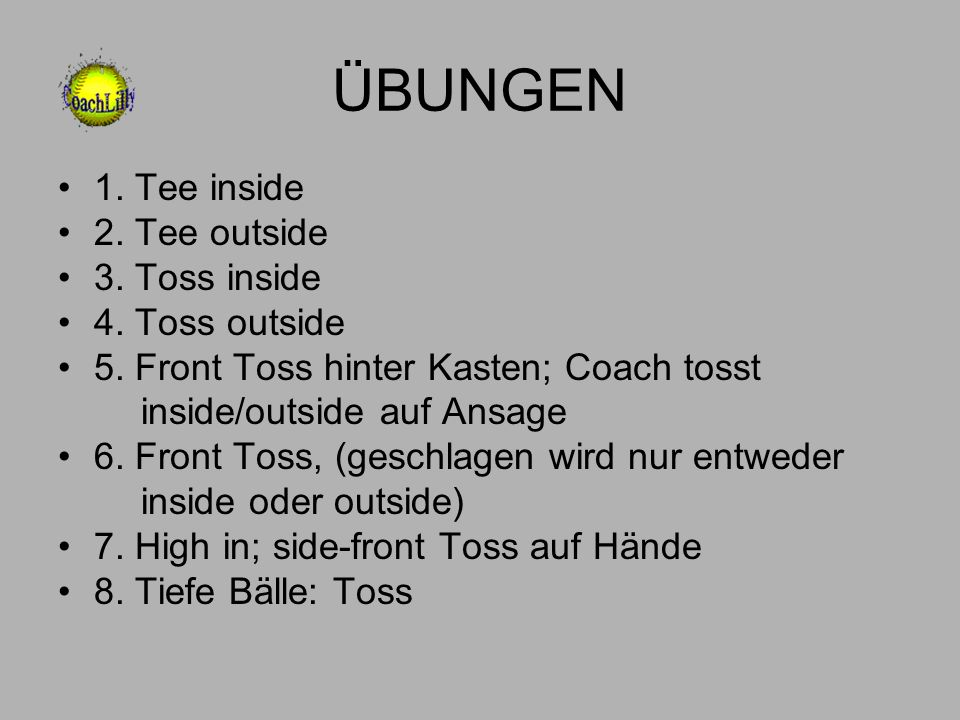 ÜBUNGEN 1. Tee inside 2. Tee outside 3. Toss inside 4. Toss outside