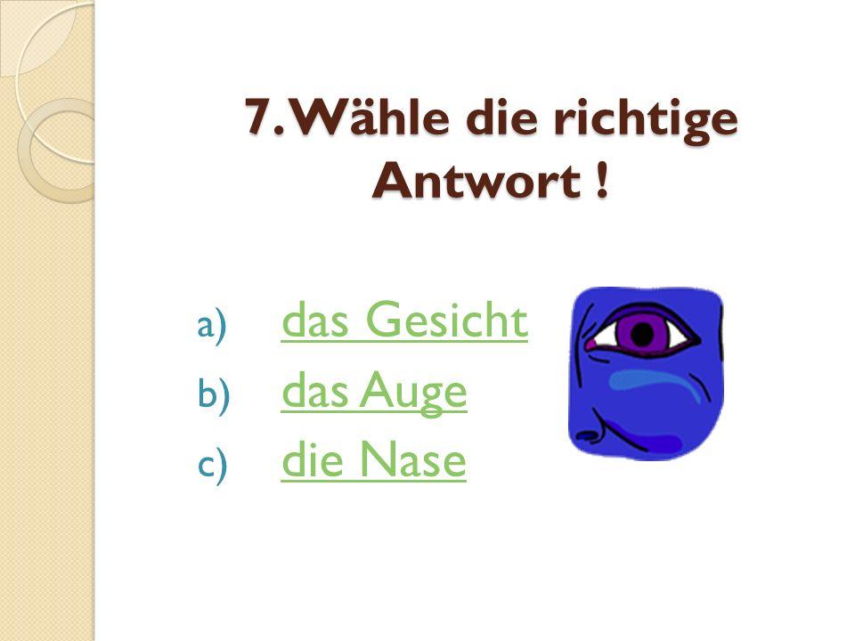 7. Wähle die richtige Antwort !