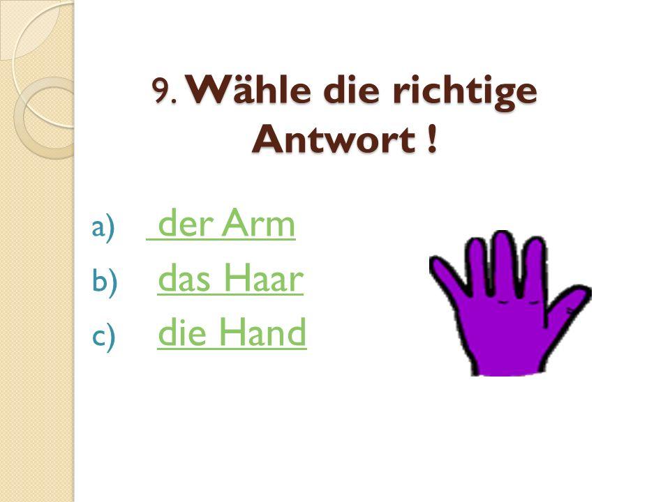 9. Wähle die richtige Antwort !