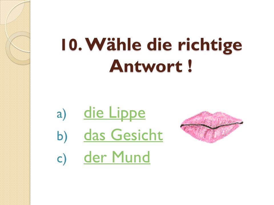 10. Wähle die richtige Antwort !