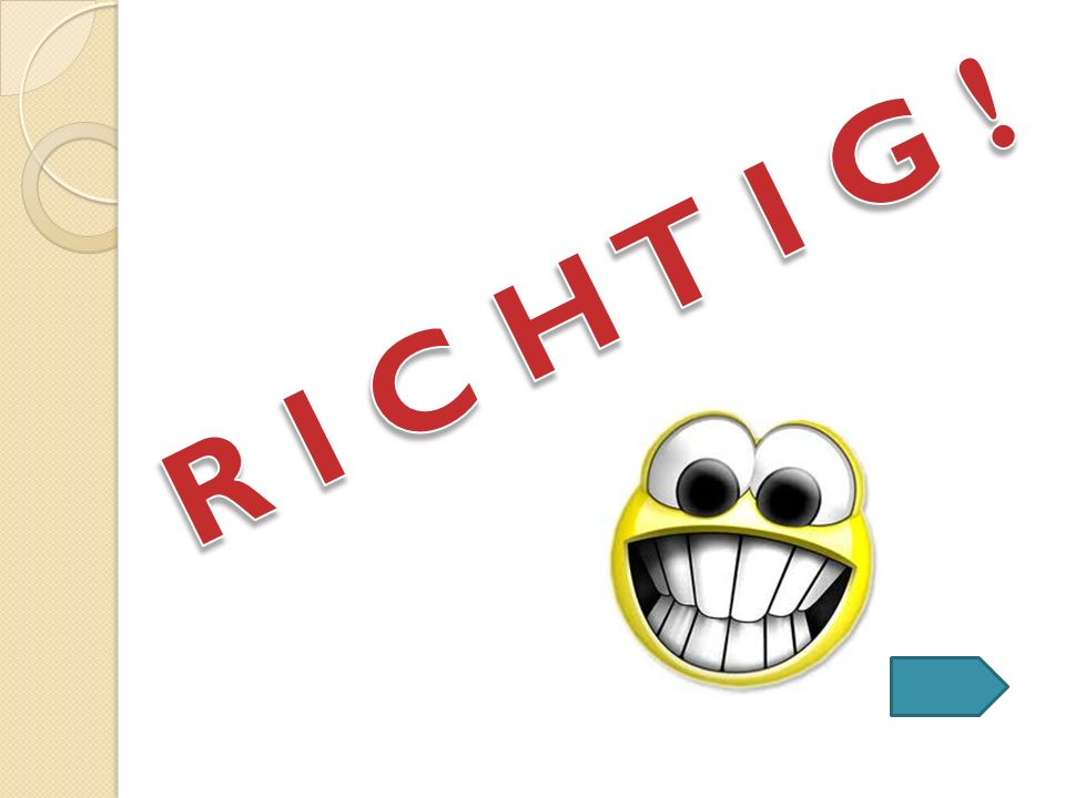R I C H T I G !