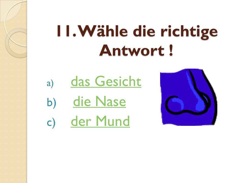 11. Wähle die richtige Antwort !