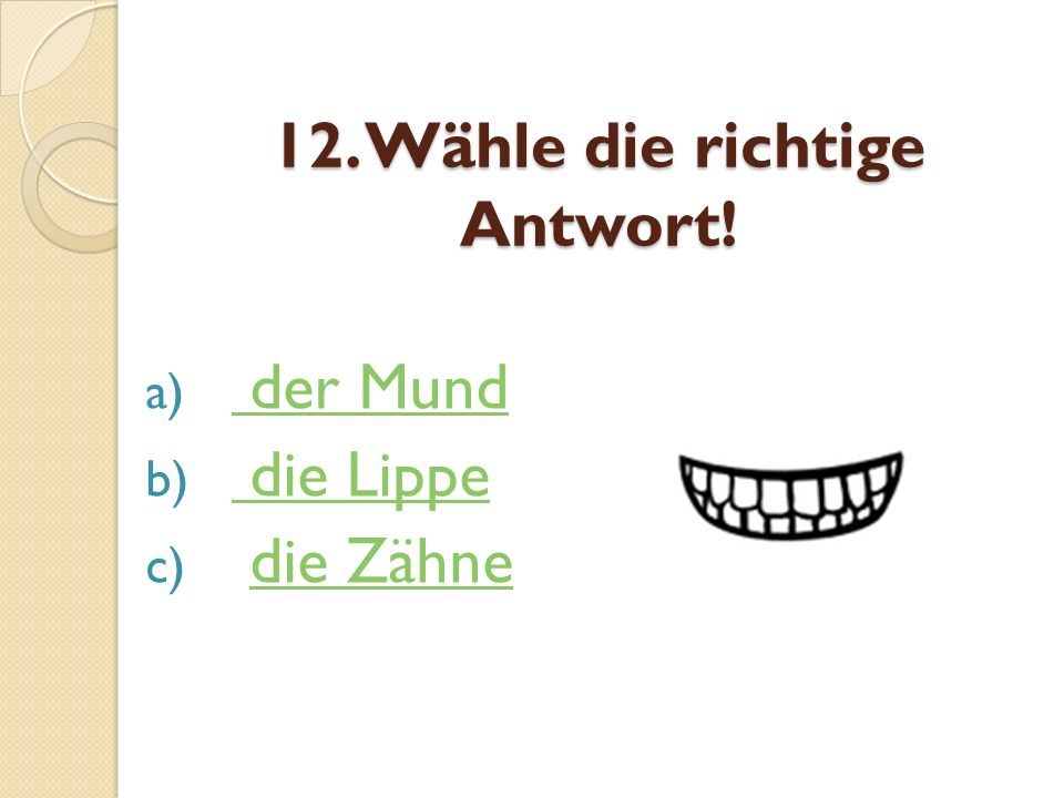 12. Wähle die richtige Antwort!