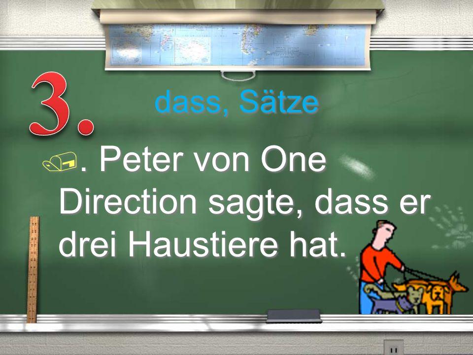 3. . Peter von One Direction sagte, dass er drei Haustiere hat.
