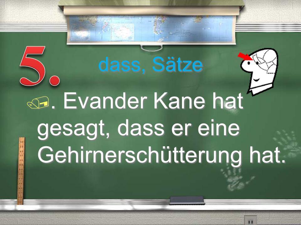 5. . Evander Kane hat gesagt, dass er eine Gehirnerschütterung hat.