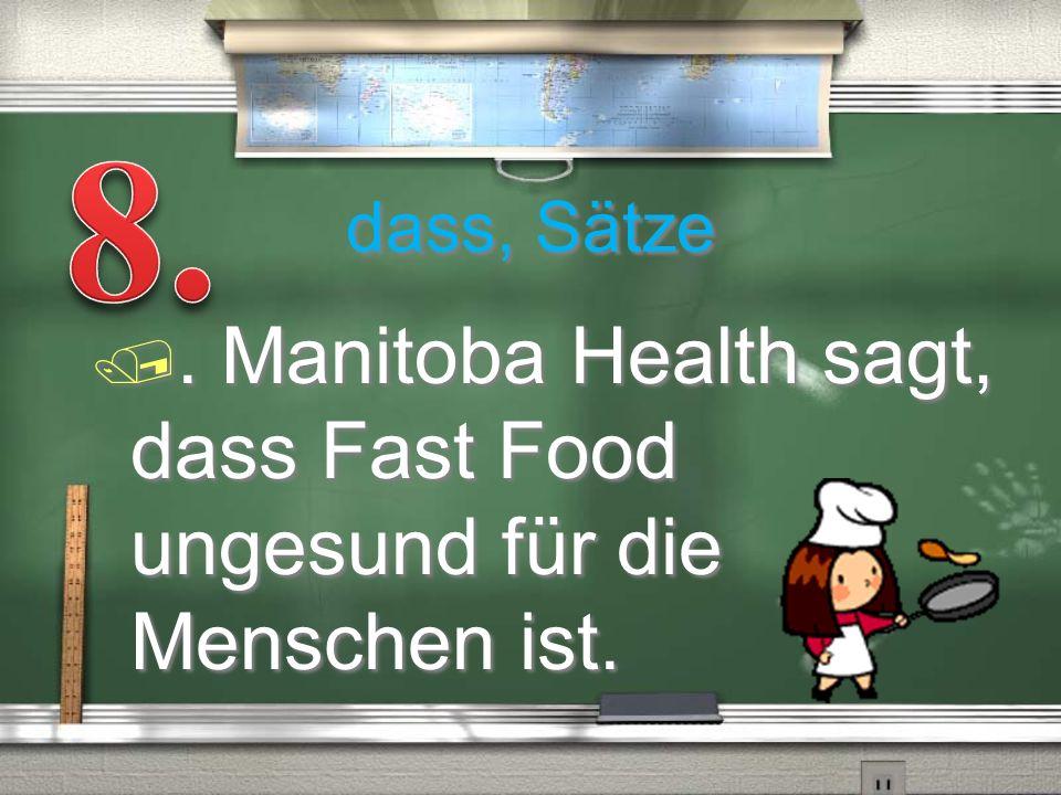 8. dass, Sätze . Manitoba Health sagt, dass Fast Food ungesund für die Menschen ist.