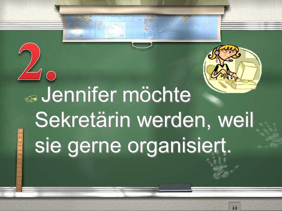 2. Jennifer möchte Sekretärin werden, weil sie gerne organisiert.