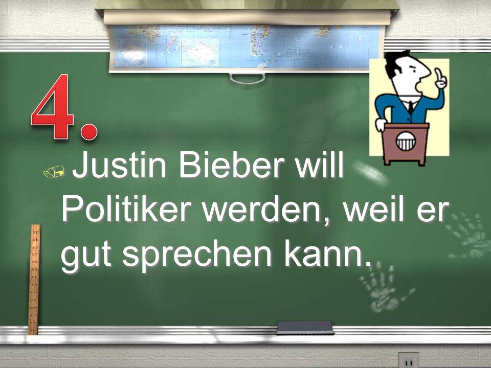 4. Justin Bieber will Politiker werden, weil er gut sprechen kann.