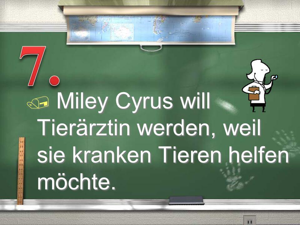 7. Miley Cyrus will Tierärztin werden, weil sie kranken Tieren helfen möchte.