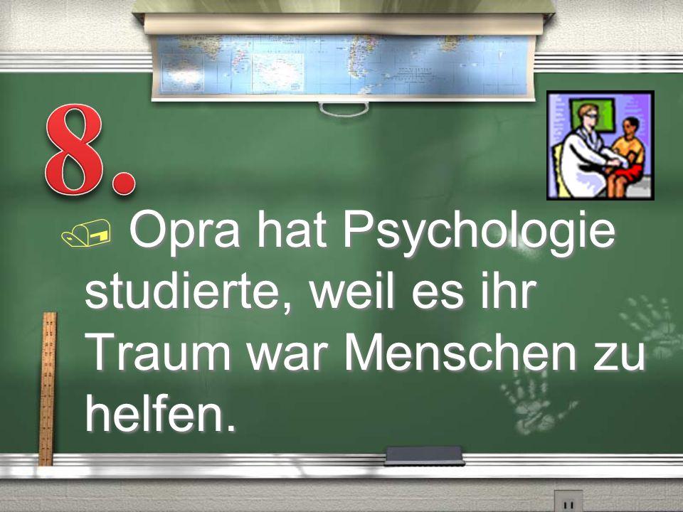 8. Opra hat Psychologie studierte, weil es ihr Traum war Menschen zu helfen.