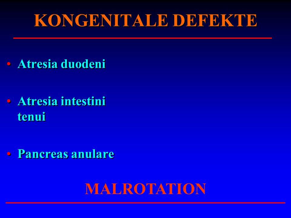 KONGENITALE DEFEKTE MALROTATION Atresia duodeni