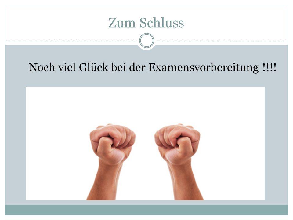 Zum Schluss Noch viel Glück bei der Examensvorbereitung !!!!