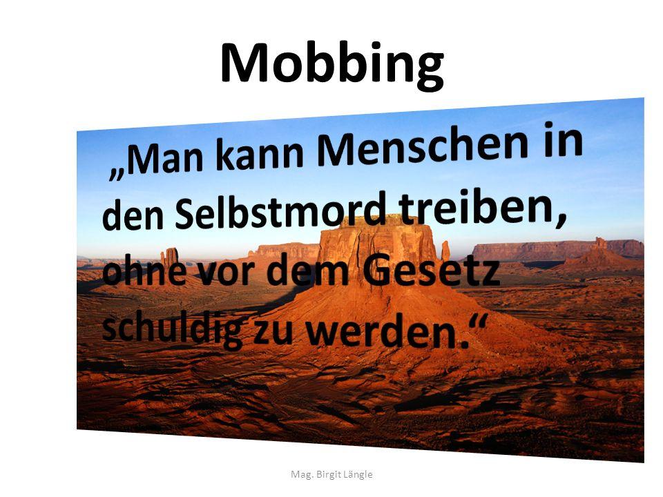 """Mobbing""""Man kann Menschen in den Selbstmord treiben, ohne vor dem Gesetz schuldig zu werden. Mag."""