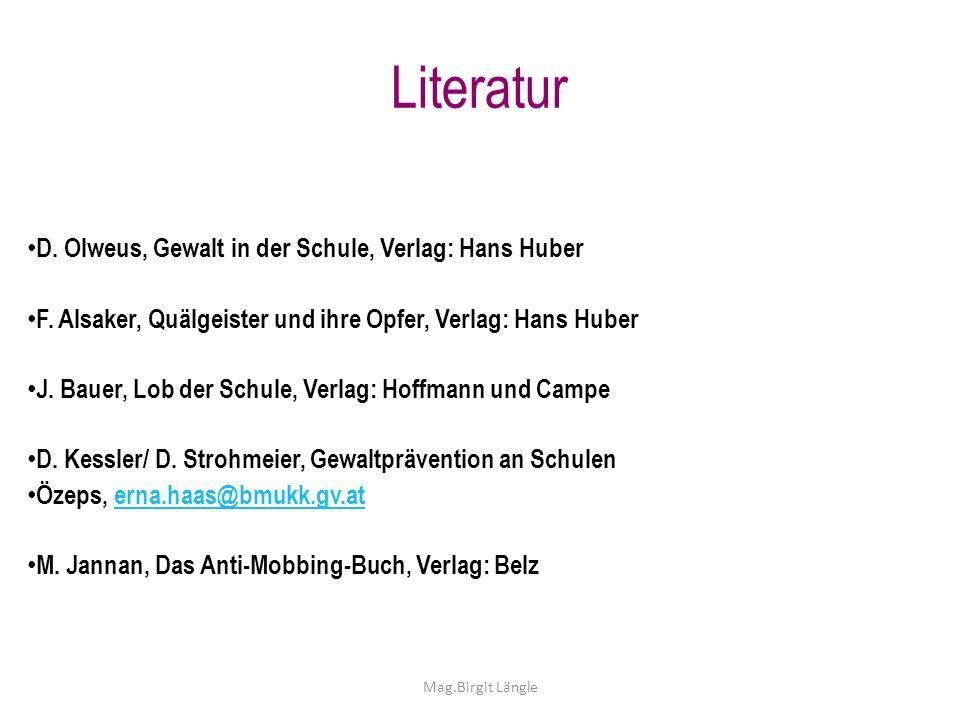 Literatur D. Olweus, Gewalt in der Schule, Verlag: Hans Huber