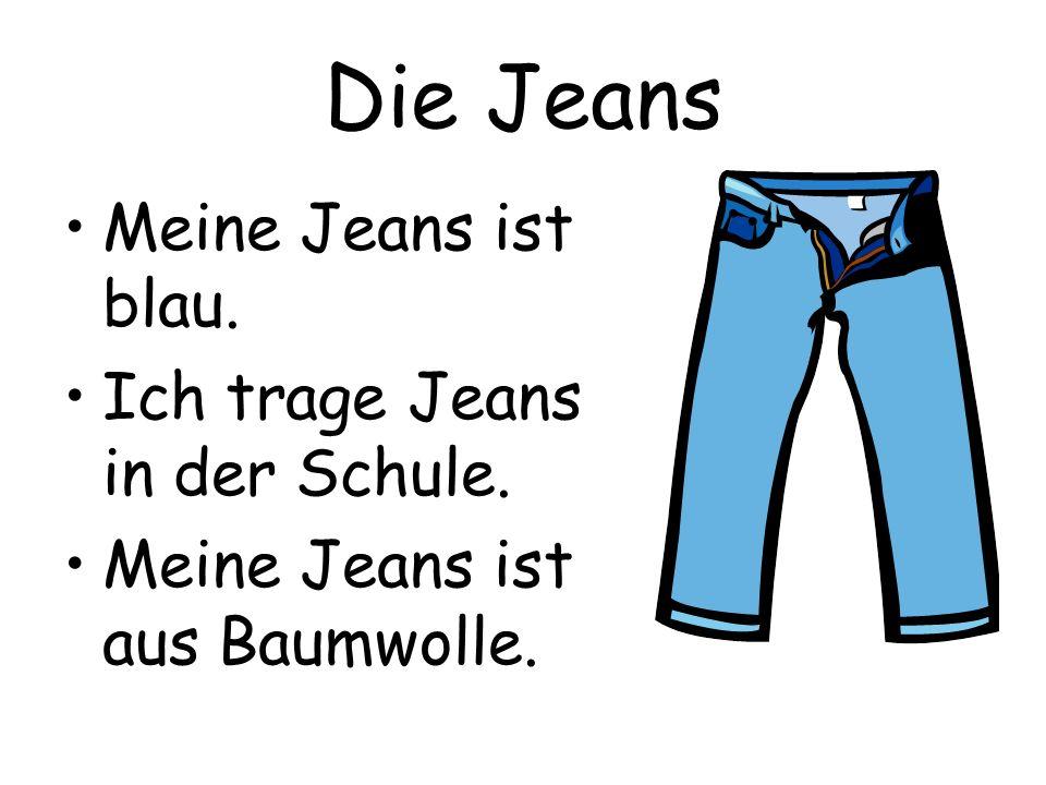 Die Jeans Meine Jeans ist blau. Ich trage Jeans in der Schule.