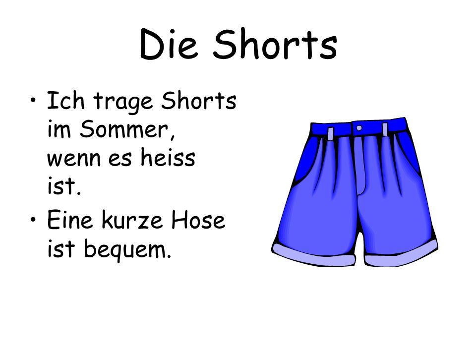 Die Shorts Ich trage Shorts im Sommer, wenn es heiss ist.