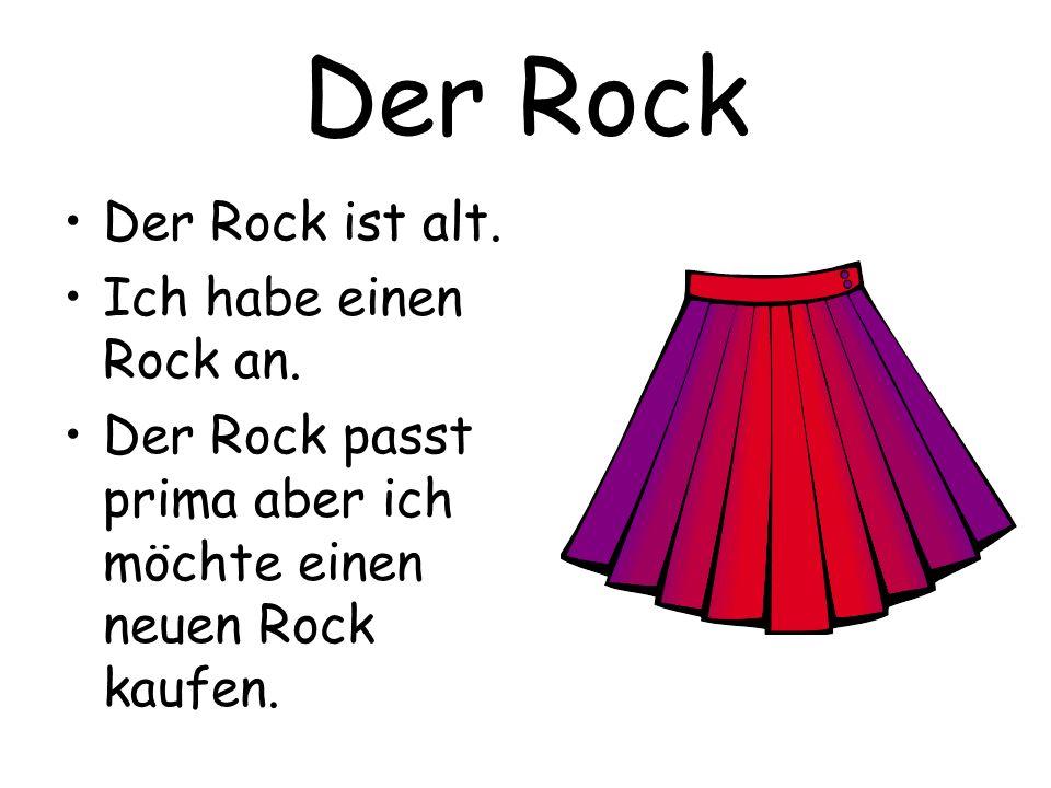 Der Rock Der Rock ist alt. Ich habe einen Rock an.