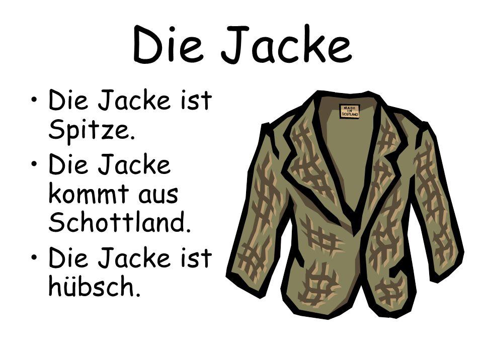 Die Jacke Die Jacke ist Spitze. Die Jacke kommt aus Schottland.