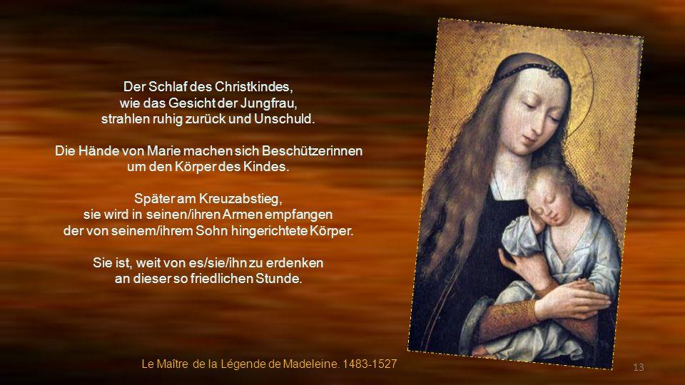 Der Schlaf des Christkindes, wie das Gesicht der Jungfrau,