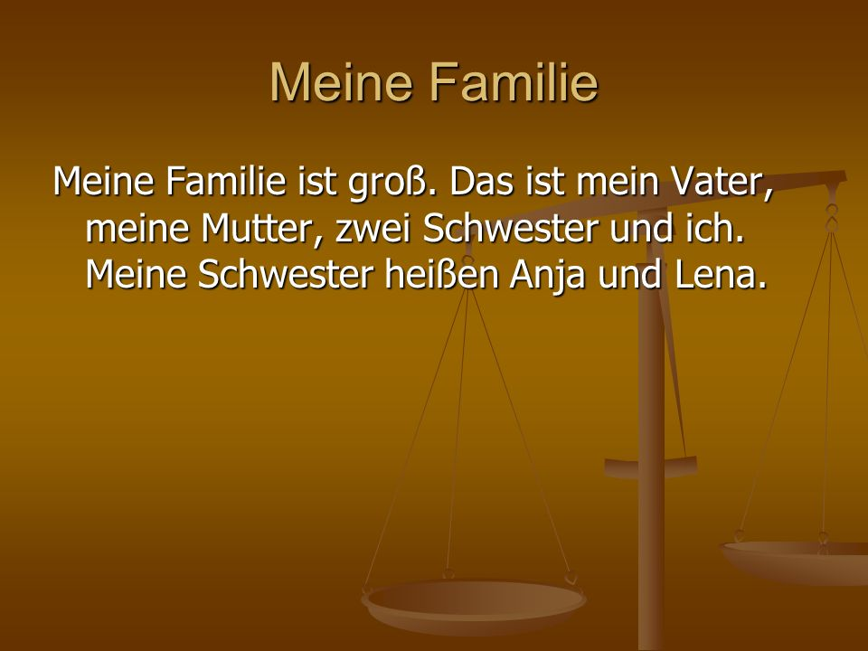 Meine Familie Meine Familie ist groß. Das ist mein Vater, meine Mutter, zwei Schwester und ich.