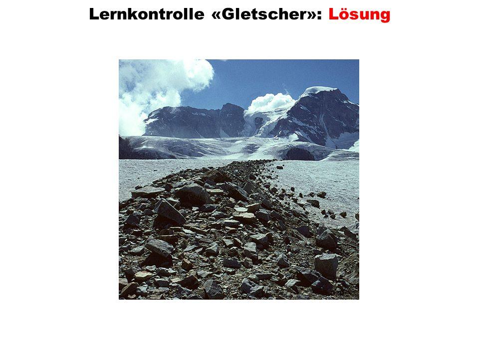 Lernkontrolle «Gletscher»: Lösung