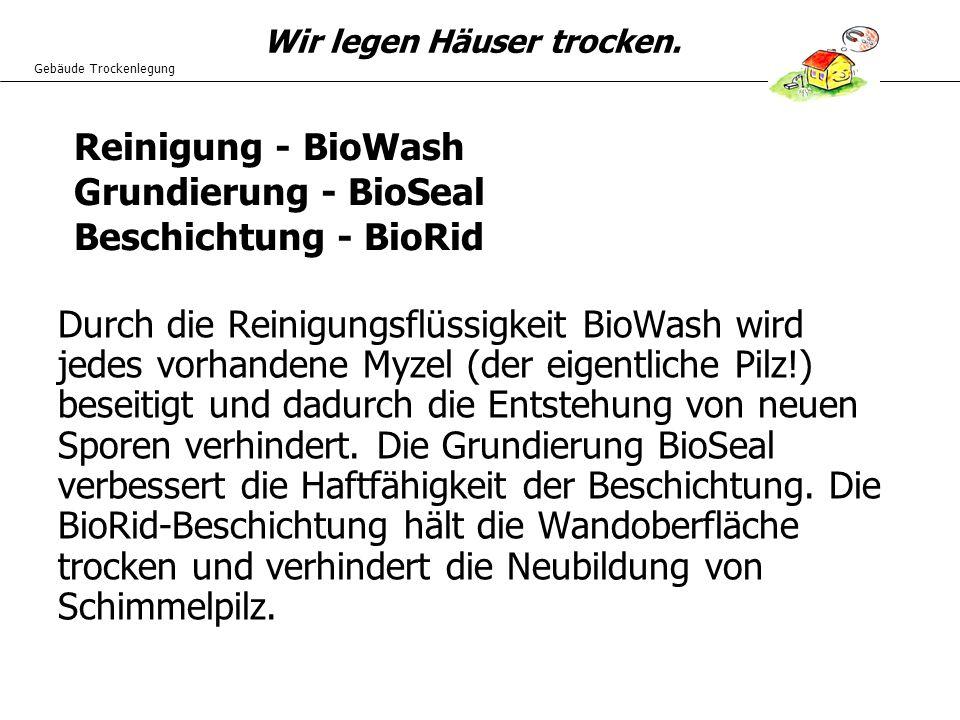 Reinigung - BioWash Grundierung - BioSeal. Beschichtung - BioRid.