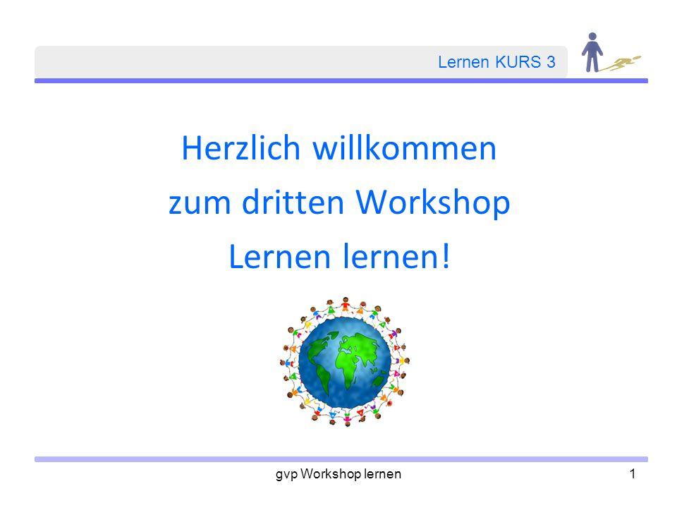 Herzlich willkommen zum dritten Workshop Lernen lernen! Lernen KURS 3