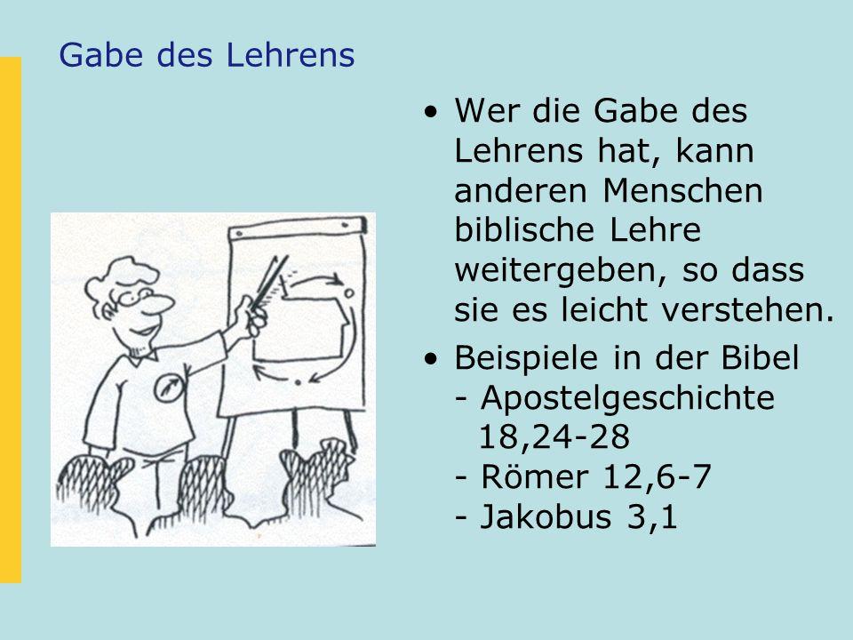 Gabe des Lehrens Wer die Gabe des Lehrens hat, kann anderen Menschen biblische Lehre weitergeben, so dass sie es leicht verstehen.