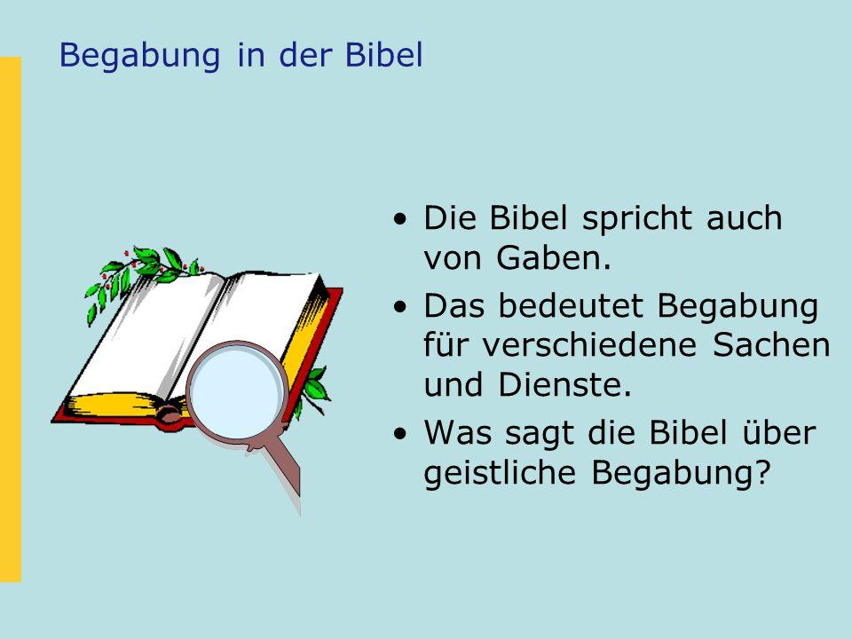 Begabung in der Bibel Die Bibel spricht auch von Gaben. Das bedeutet Begabung für verschiedene Sachen und Dienste.