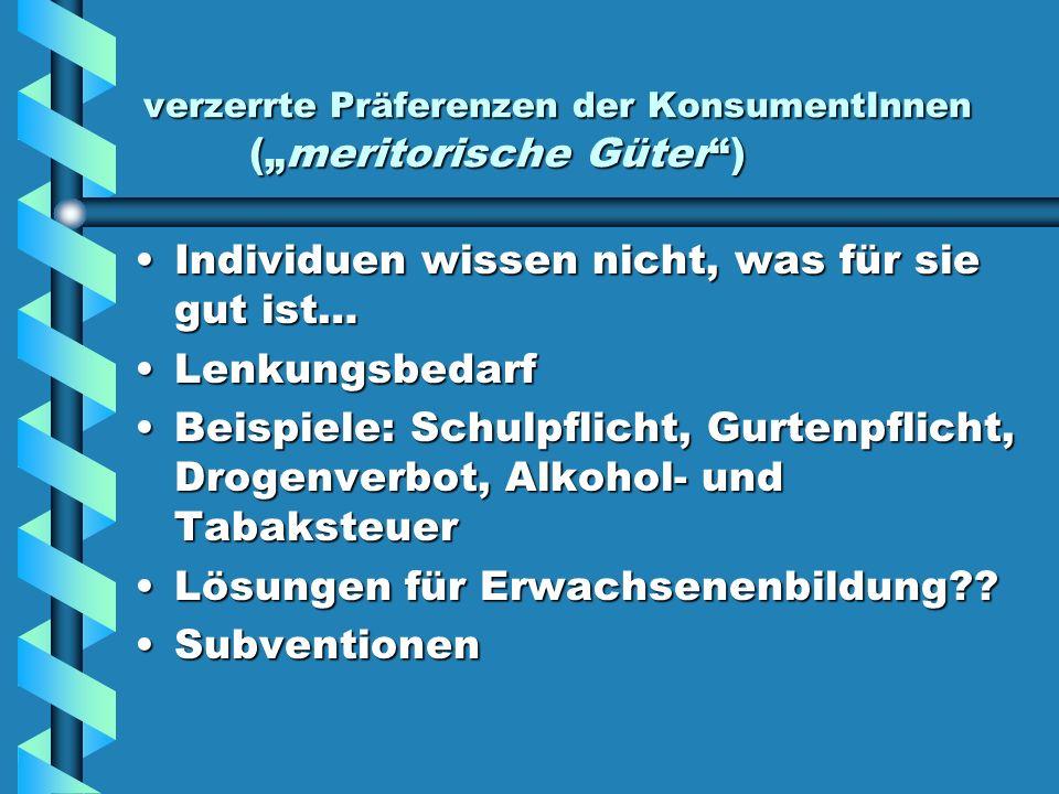 """verzerrte Präferenzen der KonsumentInnen (""""meritorische Güter )"""
