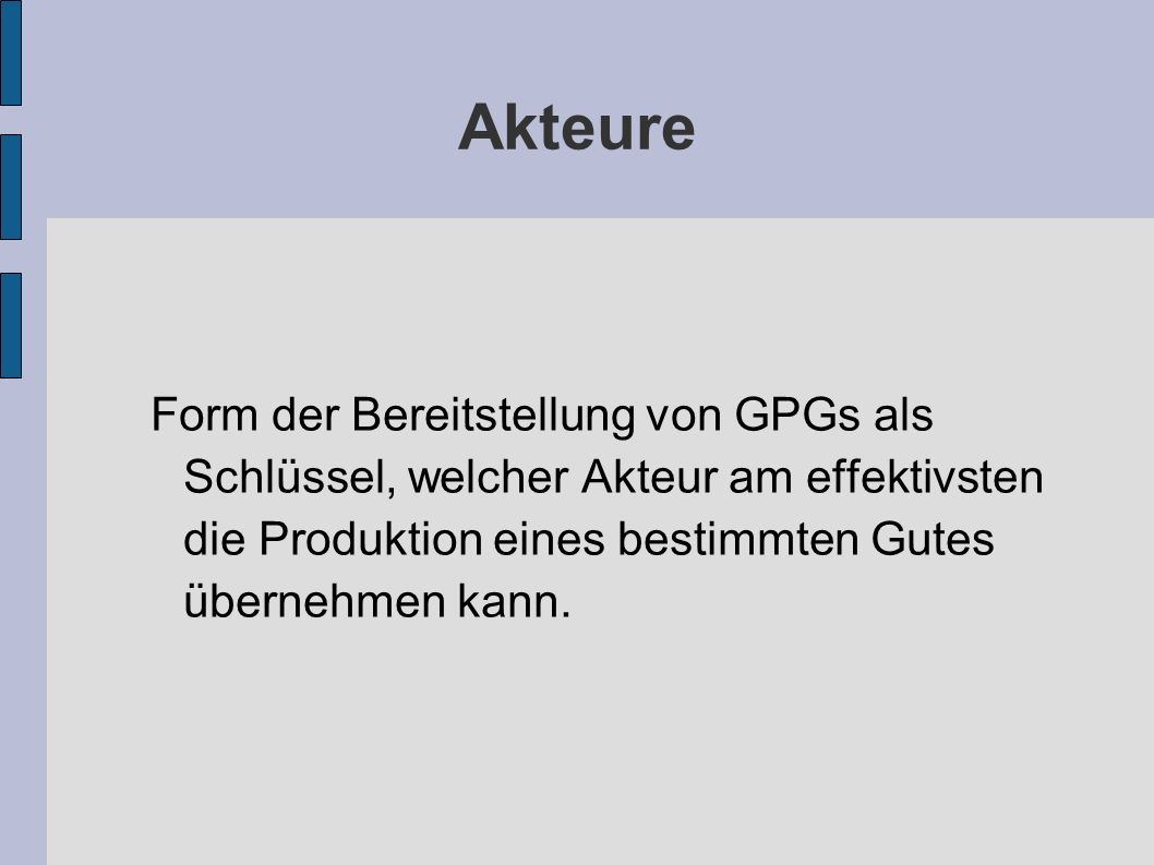 AkteureForm der Bereitstellung von GPGs als Schlüssel, welcher Akteur am effektivsten die Produktion eines bestimmten Gutes übernehmen kann.