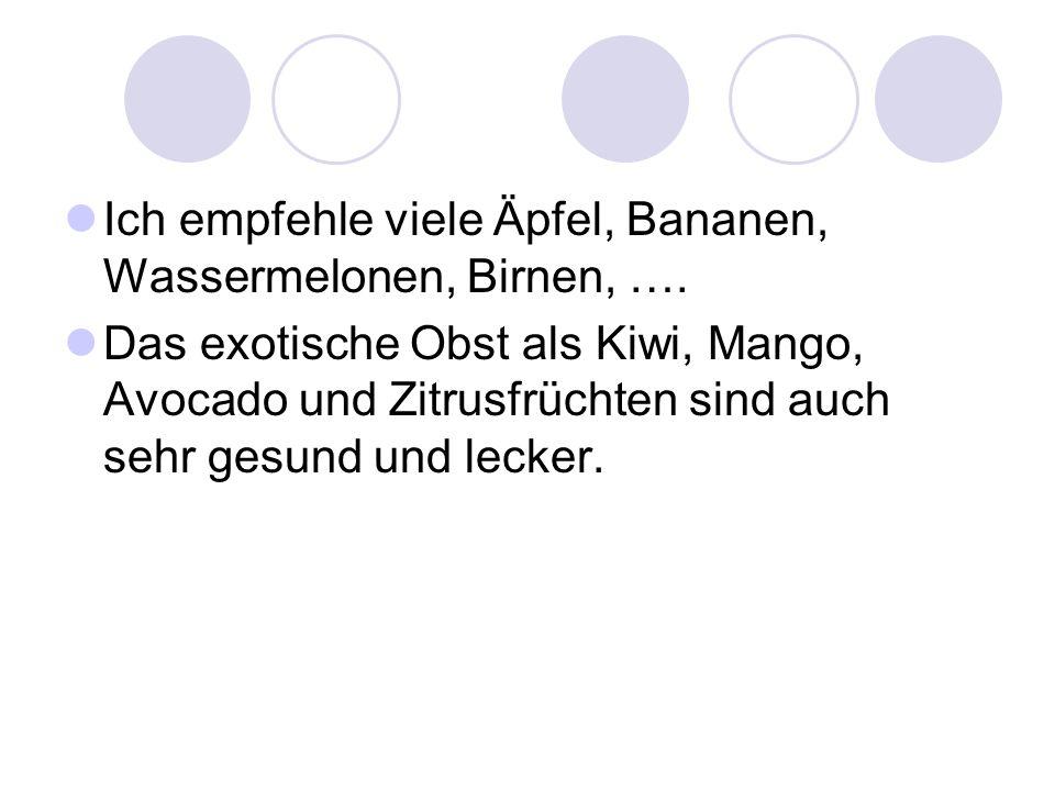 Ich empfehle viele Äpfel, Bananen, Wassermelonen, Birnen, ….