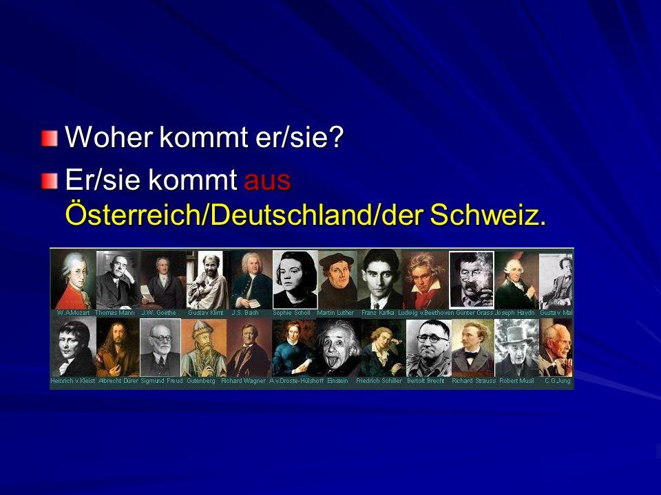 Woher kommt er/sie Er/sie kommt aus Österreich/Deutschland/der Schweiz.
