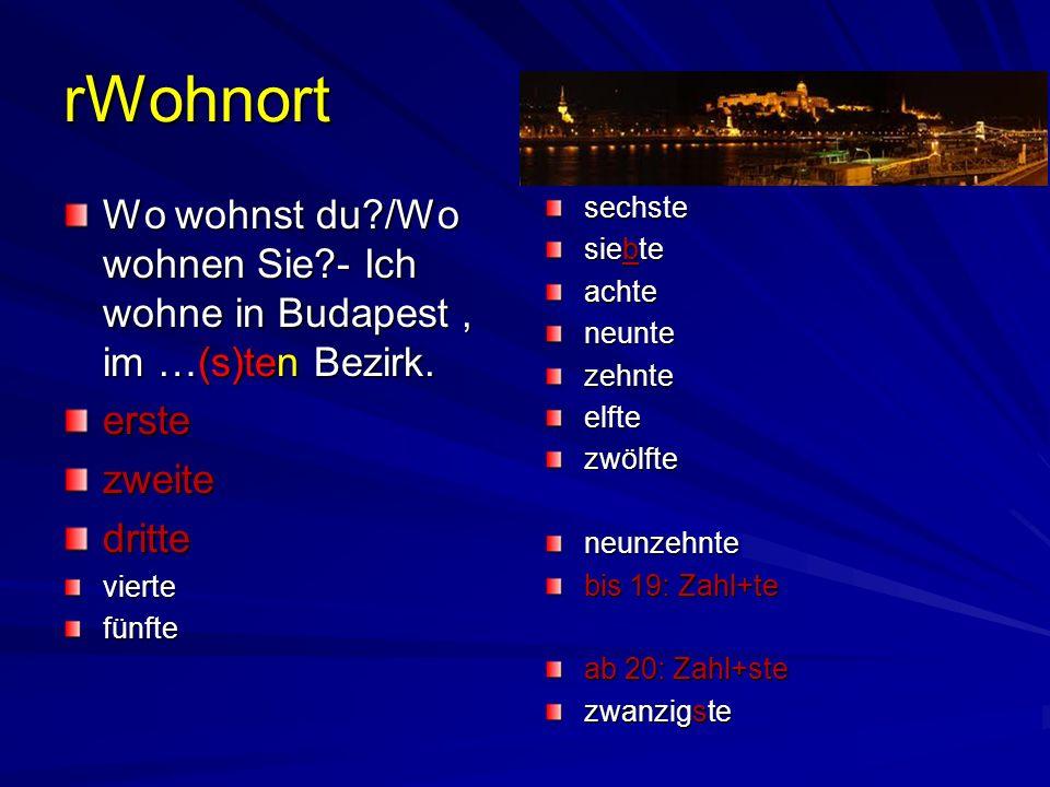 rWohnort Wo wohnst du /Wo wohnen Sie - Ich wohne in Budapest , im …(s)ten Bezirk. erste. zweite. dritte.
