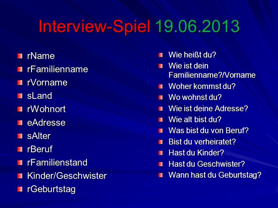 Interview-Spiel 19.06.2013 rName rFamilienname rVorname sLand rWohnort