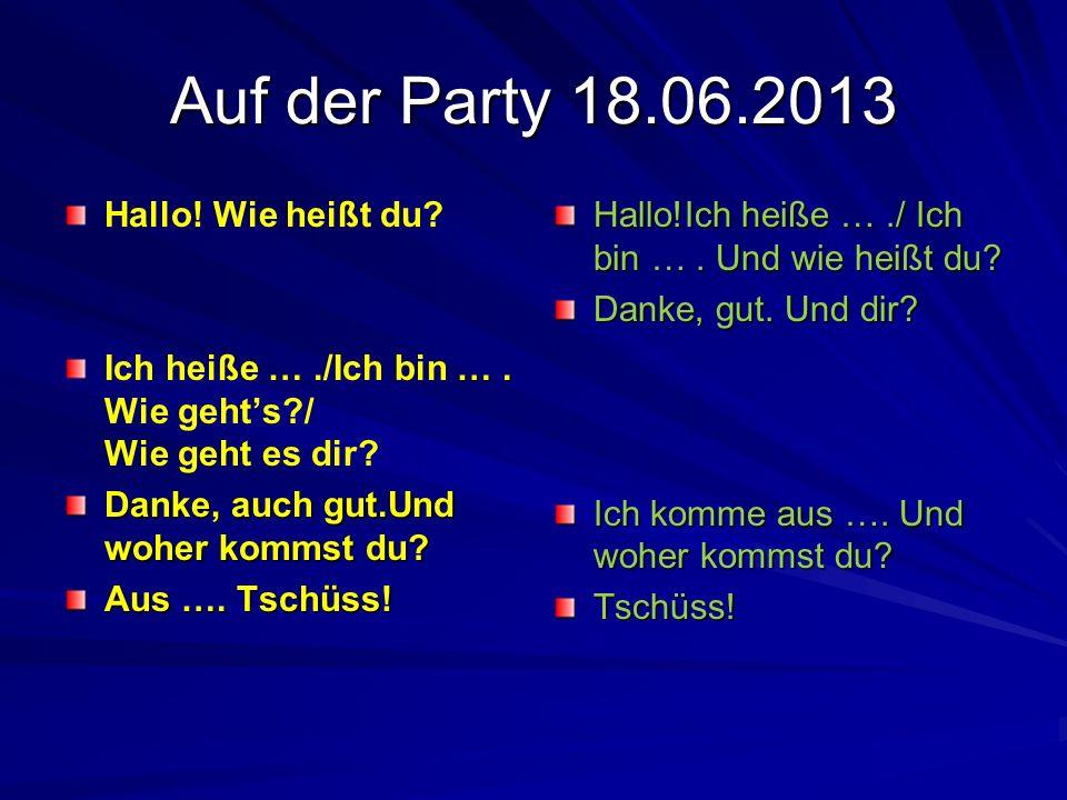Auf der Party 18.06.2013 Hallo! Wie heißt du