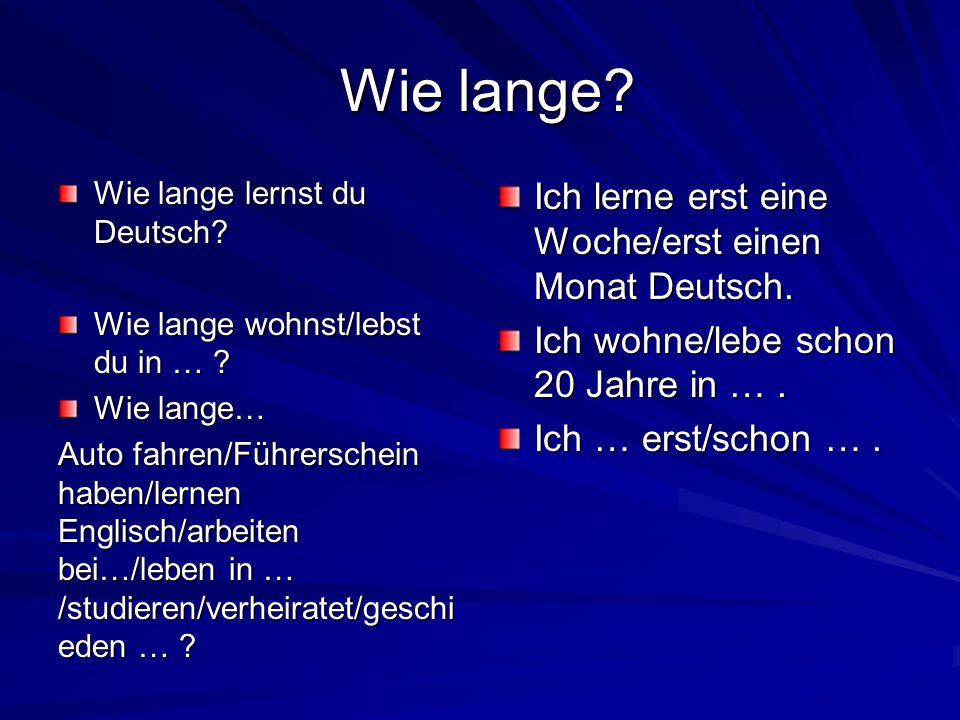Wie lange Ich lerne erst eine Woche/erst einen Monat Deutsch.