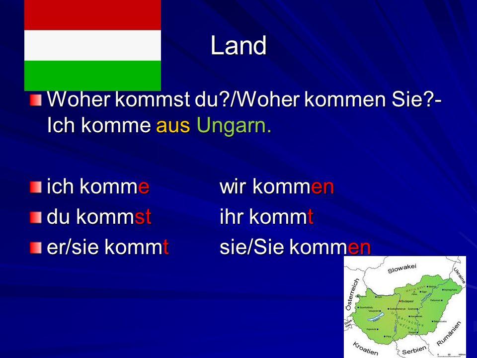 Land Woher kommst du /Woher kommen Sie -Ich komme aus Ungarn.