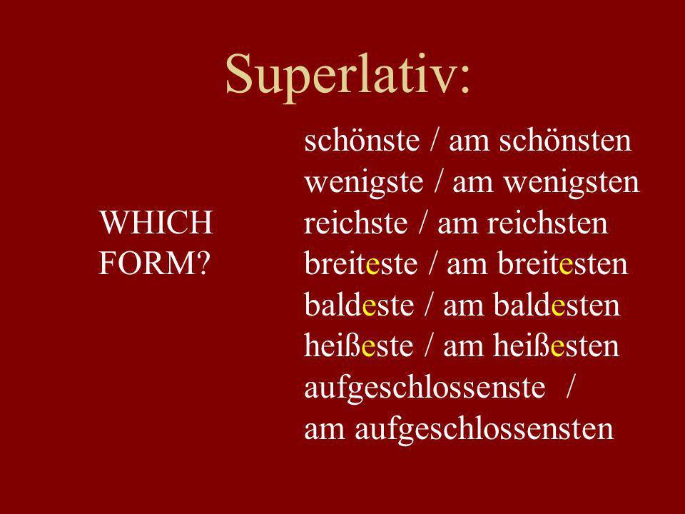 Superlativ: schönste / am schönsten wenigste / am wenigsten